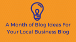 Blog Ideas For Your Local Business Blog