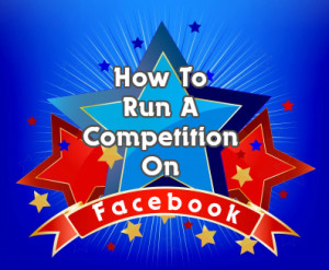 How To Run A Facebook Competition (Or How Not To Get Your Page Shut Down)