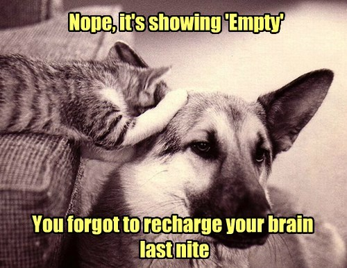You forgot to recharge your brain last night