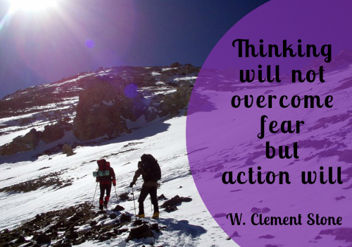 Thinking will not overcome fear, but action will