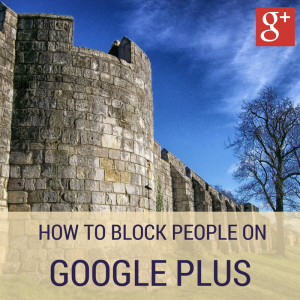 How To Block People On Google Plus