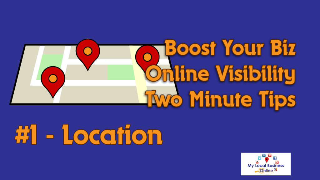 The first Boost Your Biz Online tip is Location!