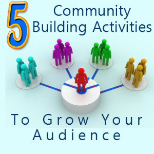 grow your audience with these 5 community building techniques