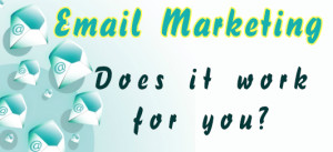 does email marketing work for you?