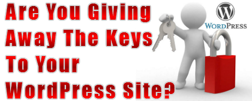 are you giving away the keys to your wordpress site