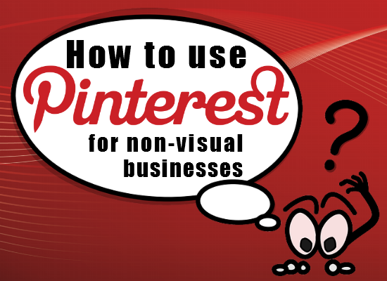How to use Pinterest for non-visual business