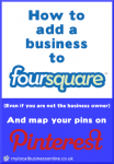 How to add a business to FourSquare (even if you are not the business owner) and map your Pins on Pinterest