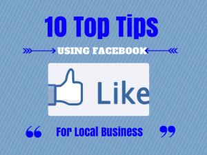 10 Top tips - using Facebook for local business