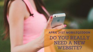 Mobile friendly update April 21st - do you really need a new website?