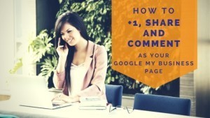 How to +1, share and comment as your Google My Business Page