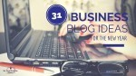 31 Business blog ideas for the New Year