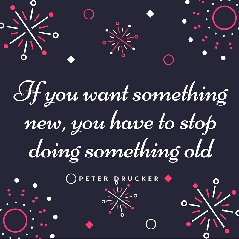 Quote: If you want something new, you have to stop doing something old