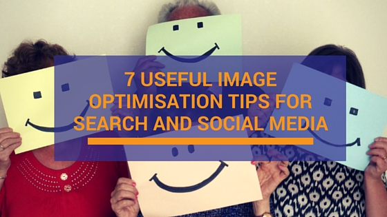7 Useful image optimisation tips for search and social media